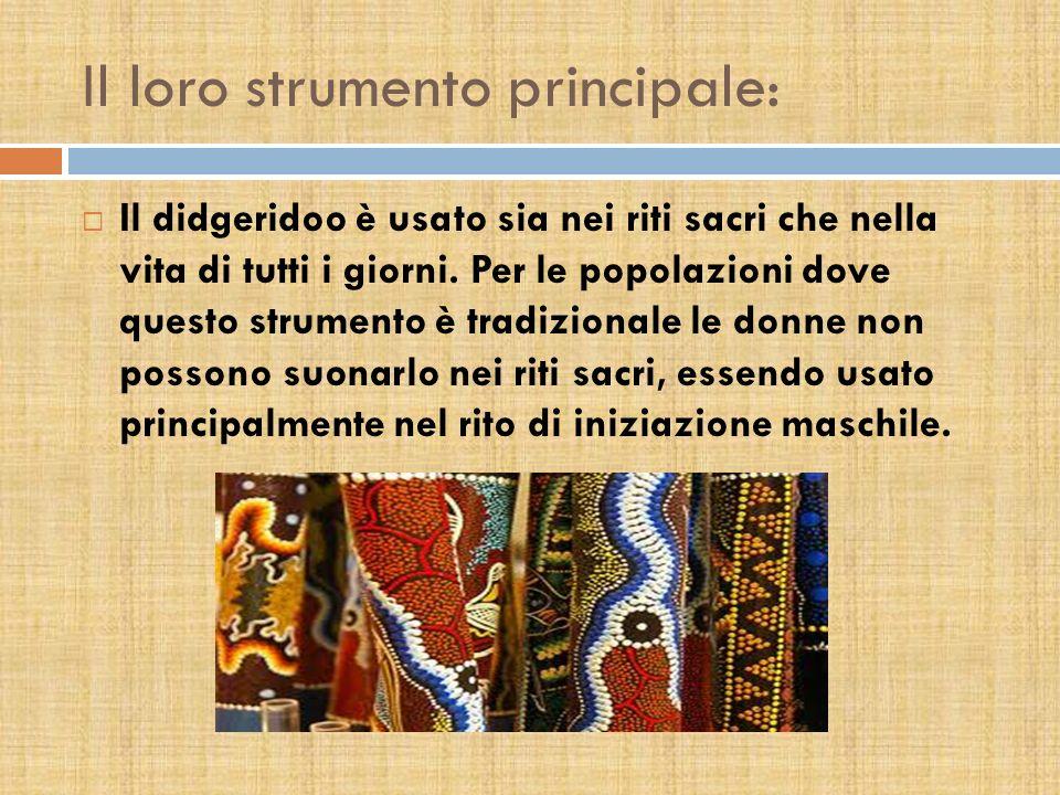 Il loro strumento principale: Il didgeridoo è usato sia nei riti sacri che nella vita di tutti i giorni. Per le popolazioni dove questo strumento è tr
