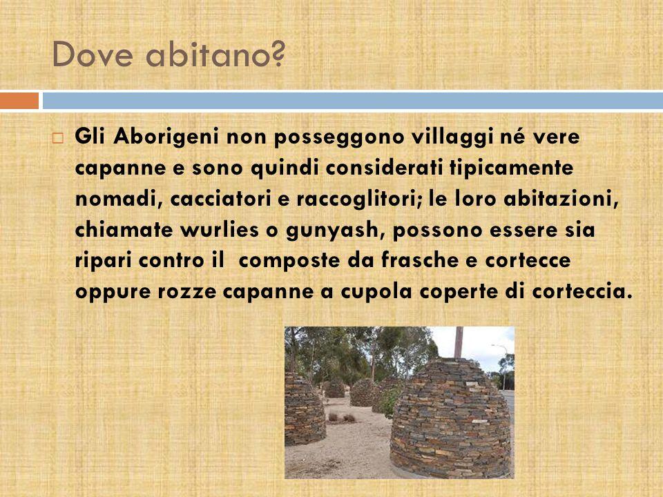 Dove abitano? Gli Aborigeni non posseggono villaggi né vere capanne e sono quindi considerati tipicamente nomadi, cacciatori e raccoglitori; le loro a