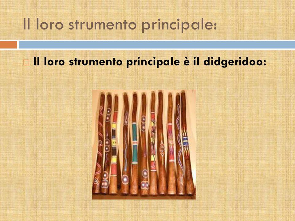 Il loro strumento principale: Il loro strumento principale è il didgeridoo: