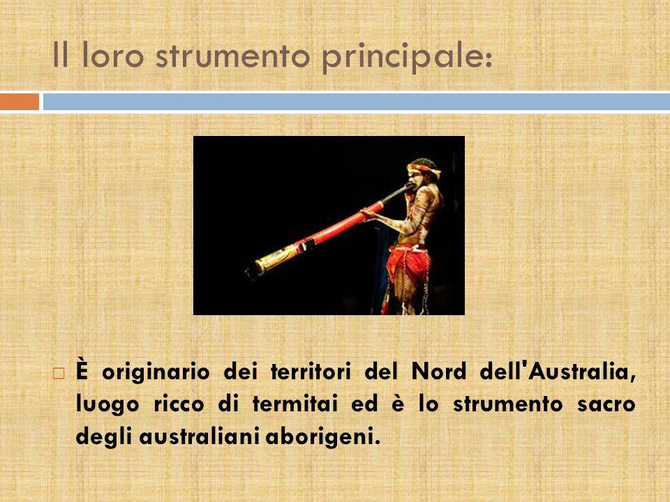 Il loro strumento principale: È originario dei territori del Nord dell Australia, luogo ricco di termitai ed è lo strumento sacro degli australiani aborigeni.