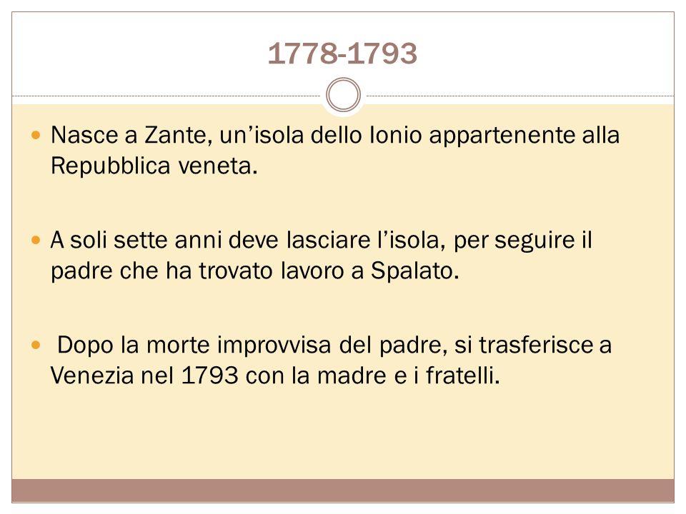 UN POETA SENZA PATRIA E possibile suddividere la vita di Foscolo in sei fasi: 1778-1793: Nascita e infanzia; 1793 -1797: Trasferimento a Venezia, esor