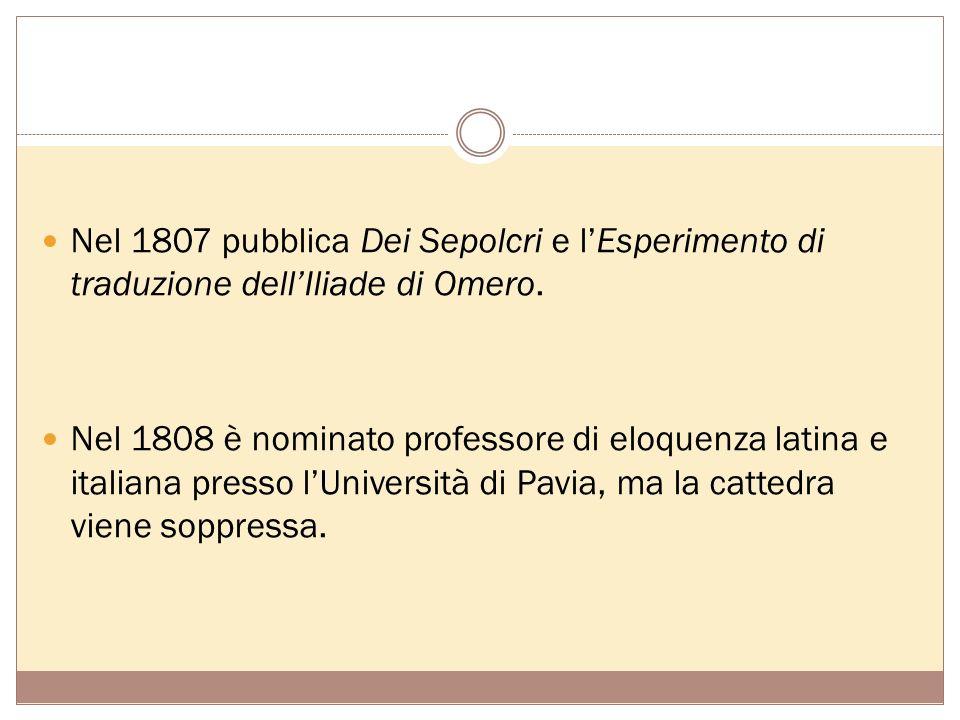 Foscolo traduttore Foscolo, ottimo conoscitore del greco antico, intendeva realizzare una traduzione dellIliade di Omero diversa da quella pubblicata nel 1810 da Vincenzo Monti.