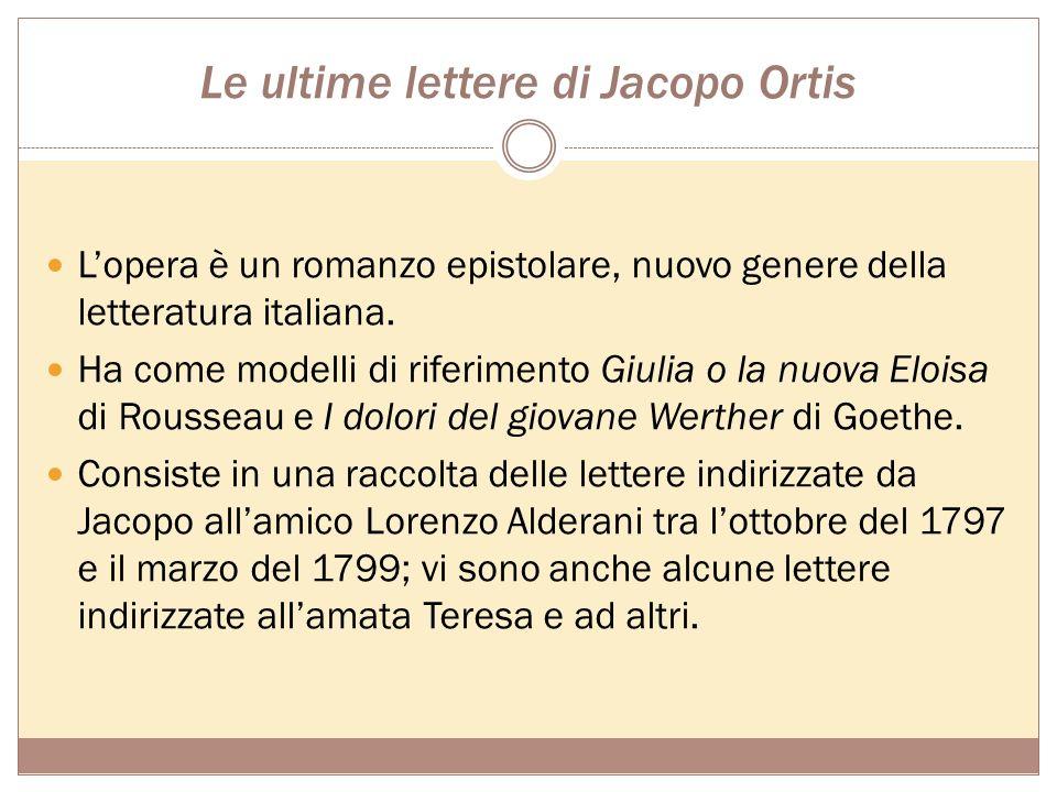 Le ultime lettere di Jacopo Ortis Lopera è un romanzo epistolare, nuovo genere della letteratura italiana.