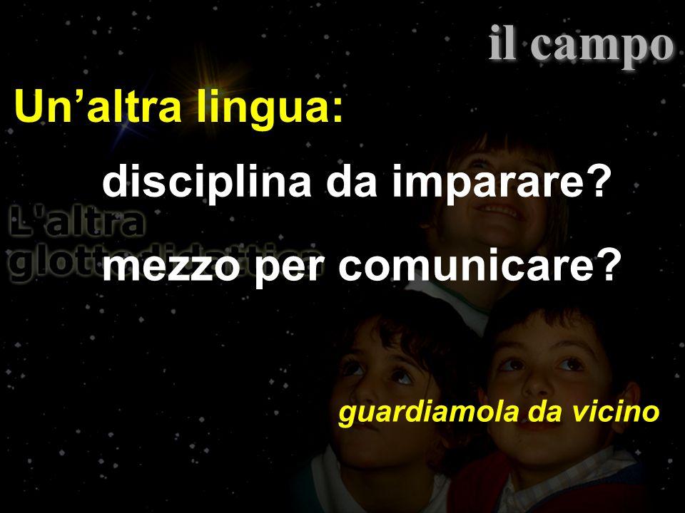 Unaltra lingua: il campo disciplina da imparare mezzo per comunicare guardiamola da vicino