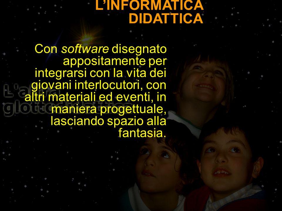 LINFORMATICA DIDATTICA Con software disegnato appositamente per integrarsi con la vita dei giovani interlocutori, con altri materiali ed eventi, in maniera progettuale, lasciando spazio alla fantasia.