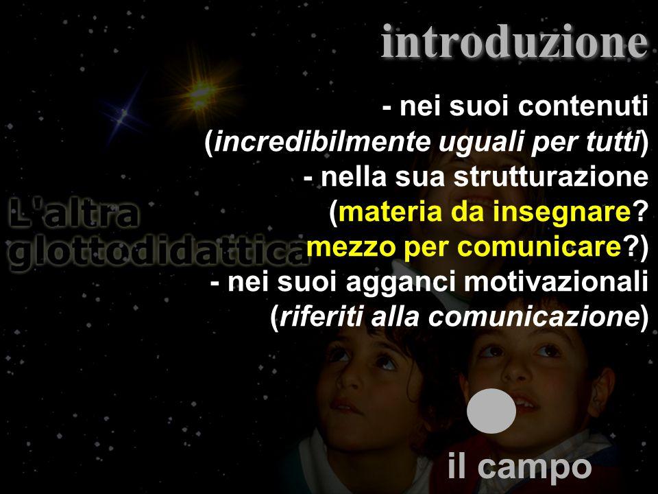 introduzione - nei suoi contenuti (incredibilmente uguali per tutti) - nella sua strutturazione (materia da insegnare.