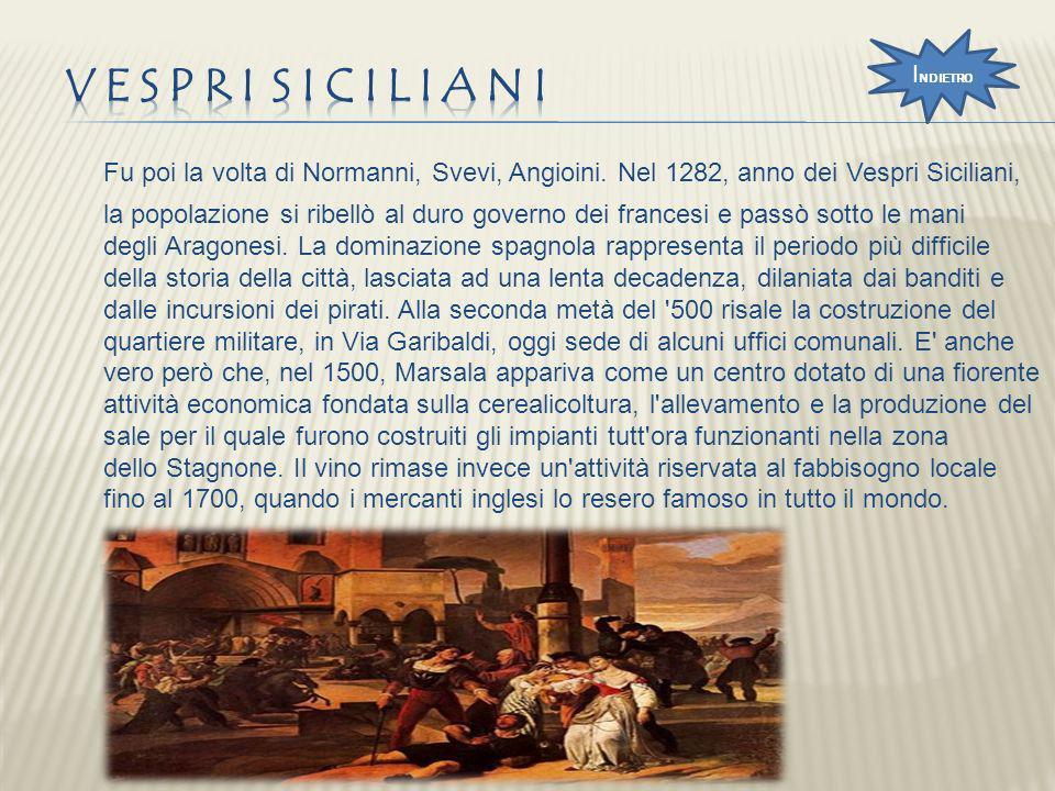 Fu poi la volta di Normanni, Svevi, Angioini. Nel 1282, anno dei Vespri Siciliani, la popolazione si ribellò al duro governo dei francesi e passò sott