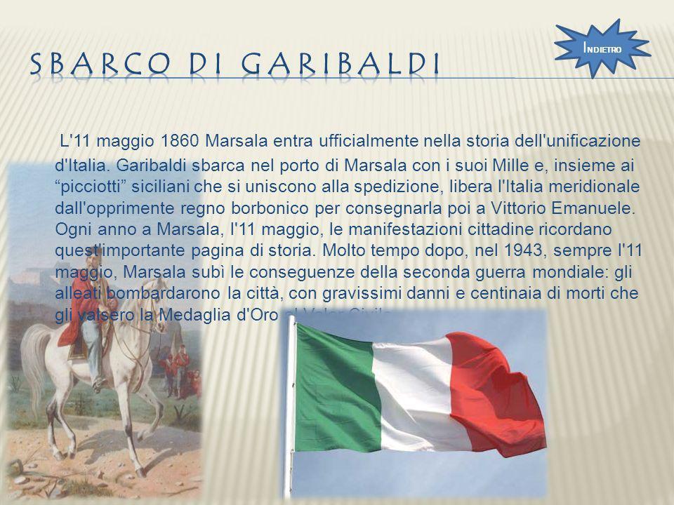 L'11 maggio 1860 Marsala entra ufficialmente nella storia dell'unificazione d'Italia. Garibaldi sbarca nel porto di Marsala con i suoi Mille e, insiem