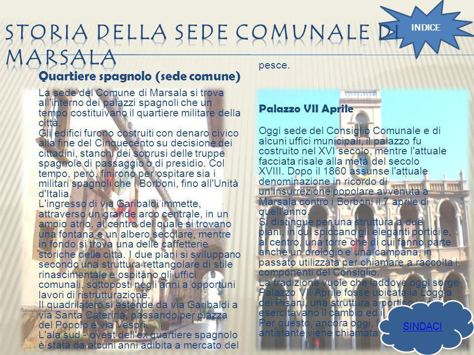 INDICE Quartiere spagnolo (sede comune) La sede del Comune di Marsala si trova all'interno dei palazzi spagnoli che un tempo costituivano il quartiere