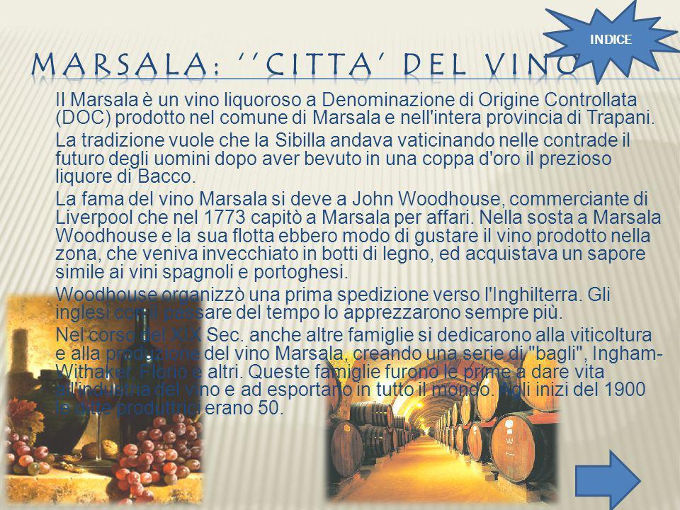 Il Marsala è un vino liquoroso a Denominazione di Origine Controllata (DOC) prodotto nel comune di Marsala e nell'intera provincia di Trapani. La trad