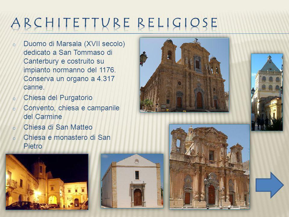 o Duomo di Marsala (XVII secolo) dedicato a San Tommaso di Canterbury e costruito su impianto normanno del 1176. Conserva un organo a 4.317 canne. o C