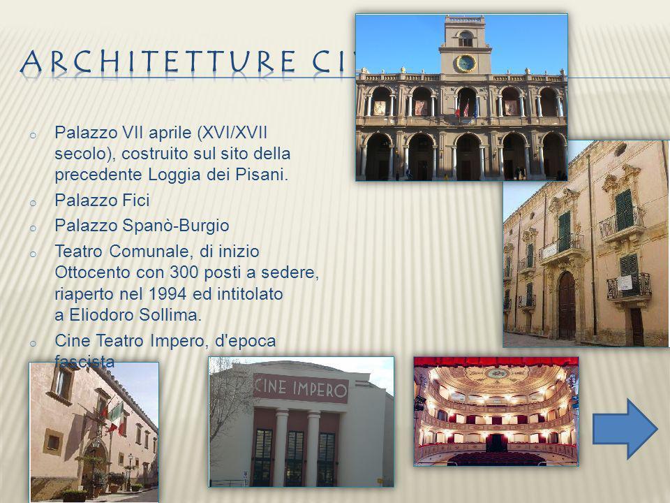 o Palazzo VII aprile (XVI/XVII secolo), costruito sul sito della precedente Loggia dei Pisani. o Palazzo Fici o Palazzo Spanò-Burgio o Teatro Comunale