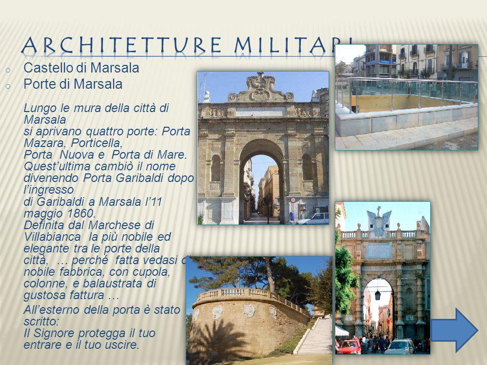 o Castello di Marsala o Porte di Marsala Lungo le mura della città di Marsala si aprivano quattro porte: Porta Mazara, Porticella, Porta Nuova e Porta