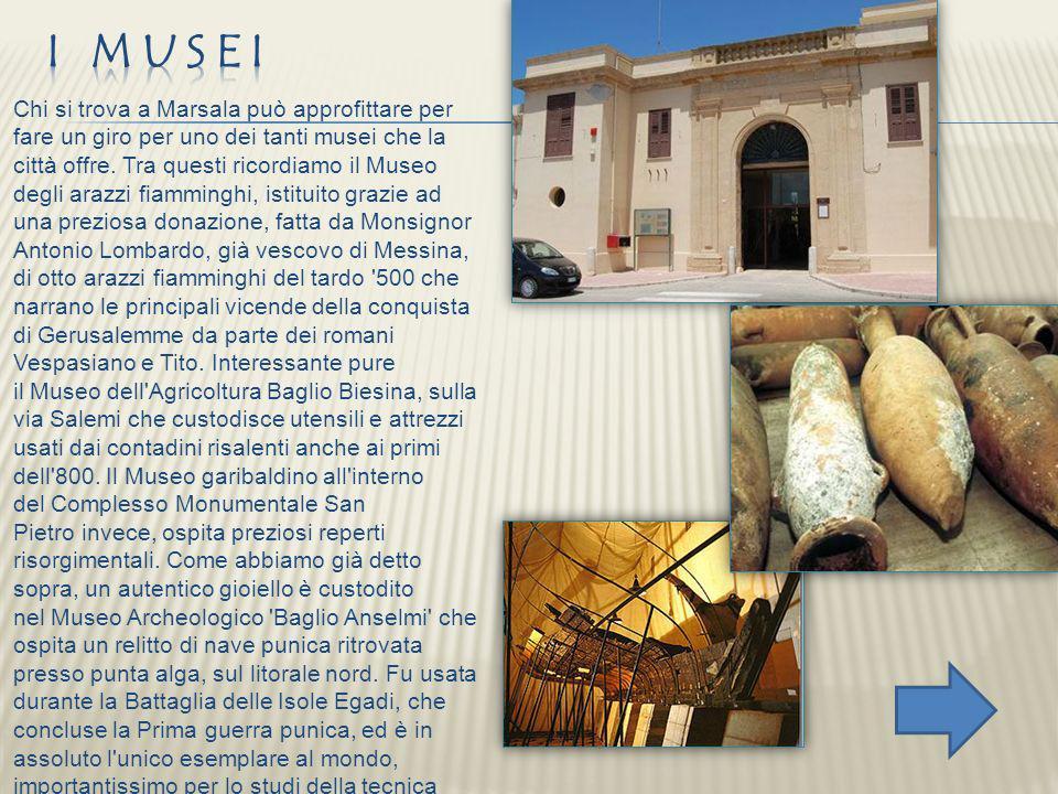 Chi si trova a Marsala può approfittare per fare un giro per uno dei tanti musei che la città offre. Tra questi ricordiamo il Museo degli arazzi fiamm
