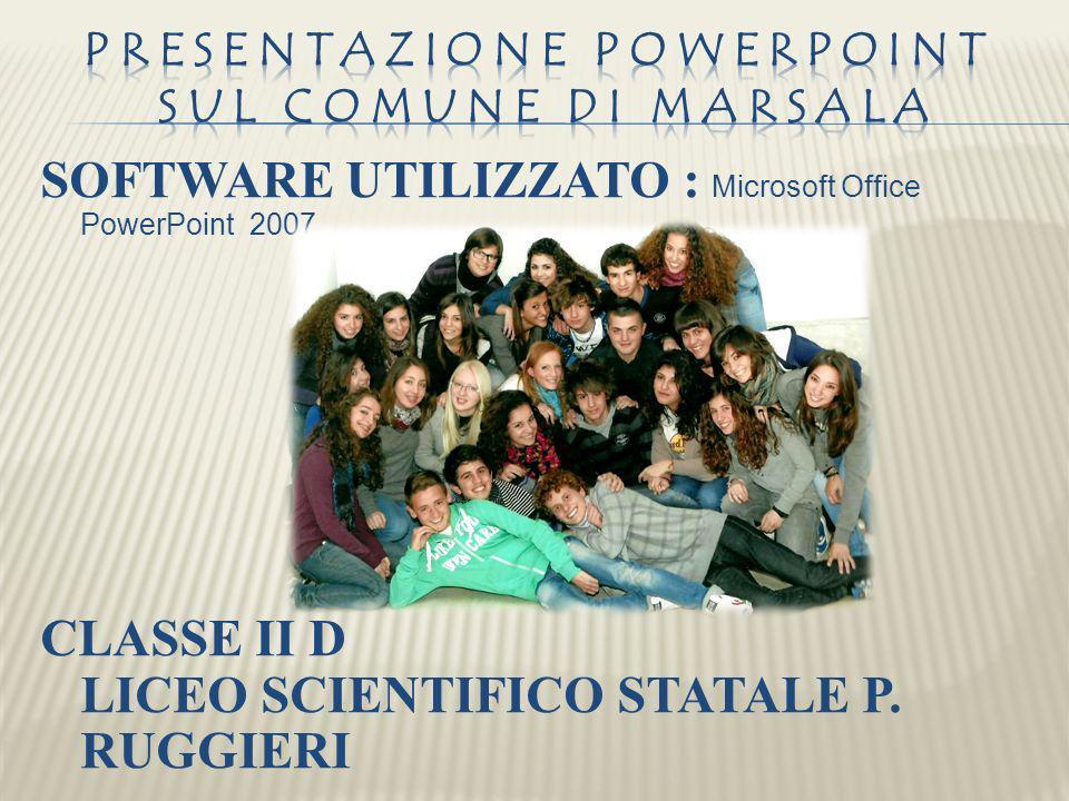 SOFTWARE UTILIZZATO : Microsoft Office PowerPoint 2007 CLASSE II D LICEO SCIENTIFICO STATALE P. RUGGIERI ANNO 2011/2012