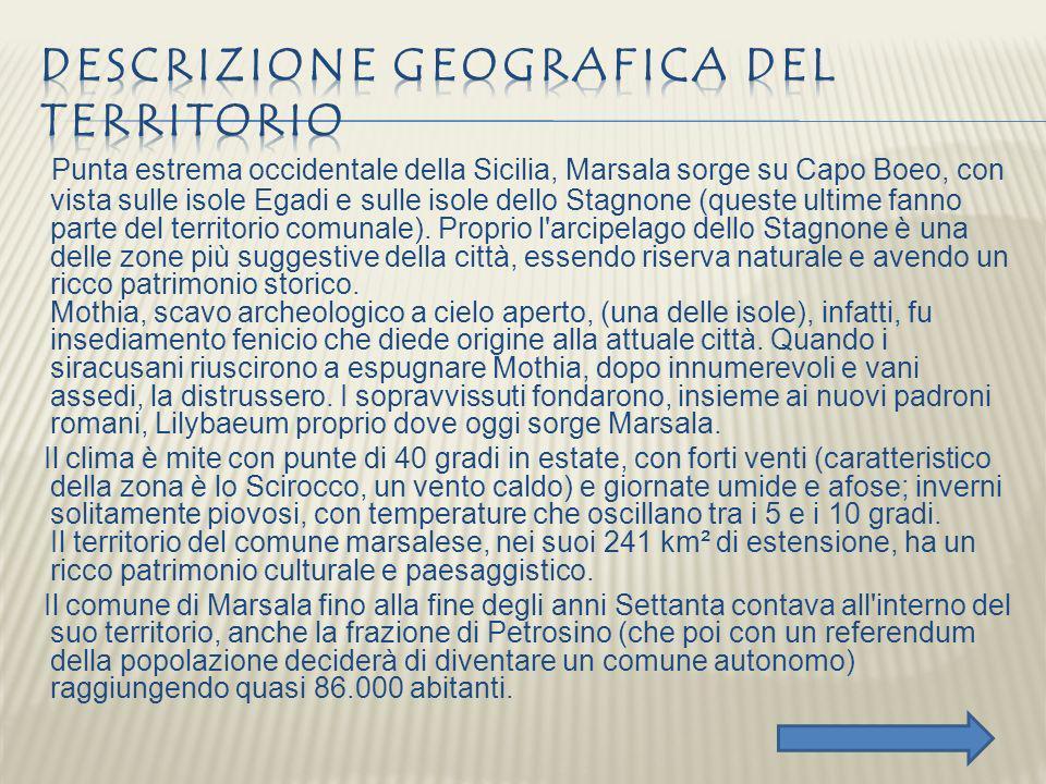 Punta estrema occidentale della Sicilia, Marsala sorge su Capo Boeo, con vista sulle isole Egadi e sulle isole dello Stagnone (queste ultime fanno par