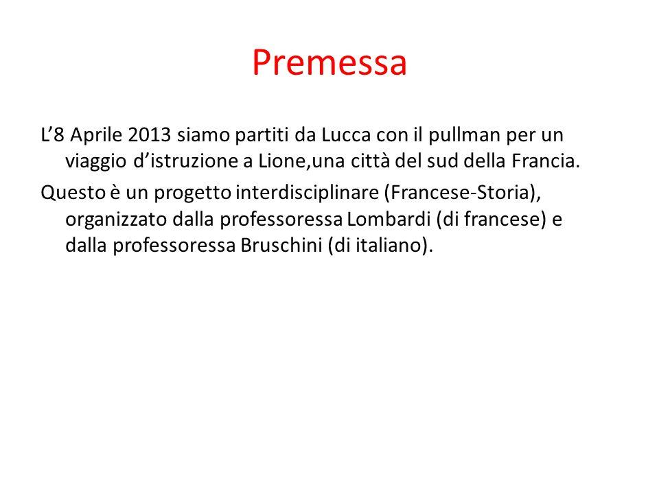 Premessa L8 Aprile 2013 siamo partiti da Lucca con il pullman per un viaggio distruzione a Lione,una città del sud della Francia. Questo è un progetto
