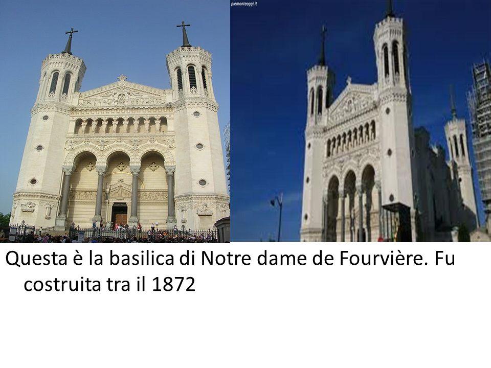 Questa è la basilica di Notre dame de Fourvière. Fu costruita tra il 1872