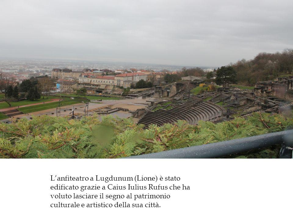 Lanfiteatro a Lugdunum (Lione) è stato edificato grazie a Caius Iulius Rufus che ha voluto lasciare il segno al patrimonio culturale e artistico della