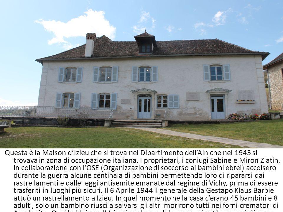 Questa è la Maison dIzieu che si trova nel Dipartimento dellAin che nel 1943 si trovava in zona di occupazione italiana. I proprietari, i coniugi Sabi