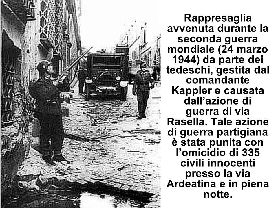 Rappresaglia avvenuta durante la seconda guerra mondiale (24 marzo 1944) da parte dei tedeschi, gestita dal comandante Kappler e causata dallazione di