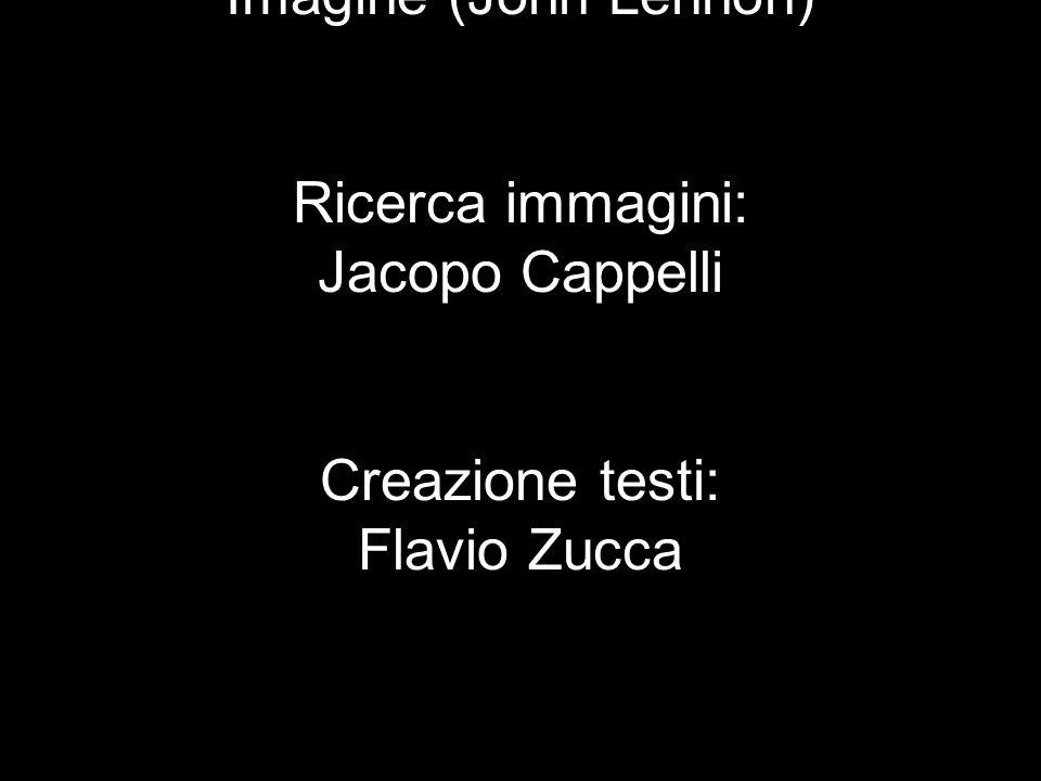 Realizzato da: Flavio Zucca e Jacopo Cappelli IIIE (2011/2012) Colonna sonora: Imagine (John Lennon) Ricerca immagini: Jacopo Cappelli Creazione testi