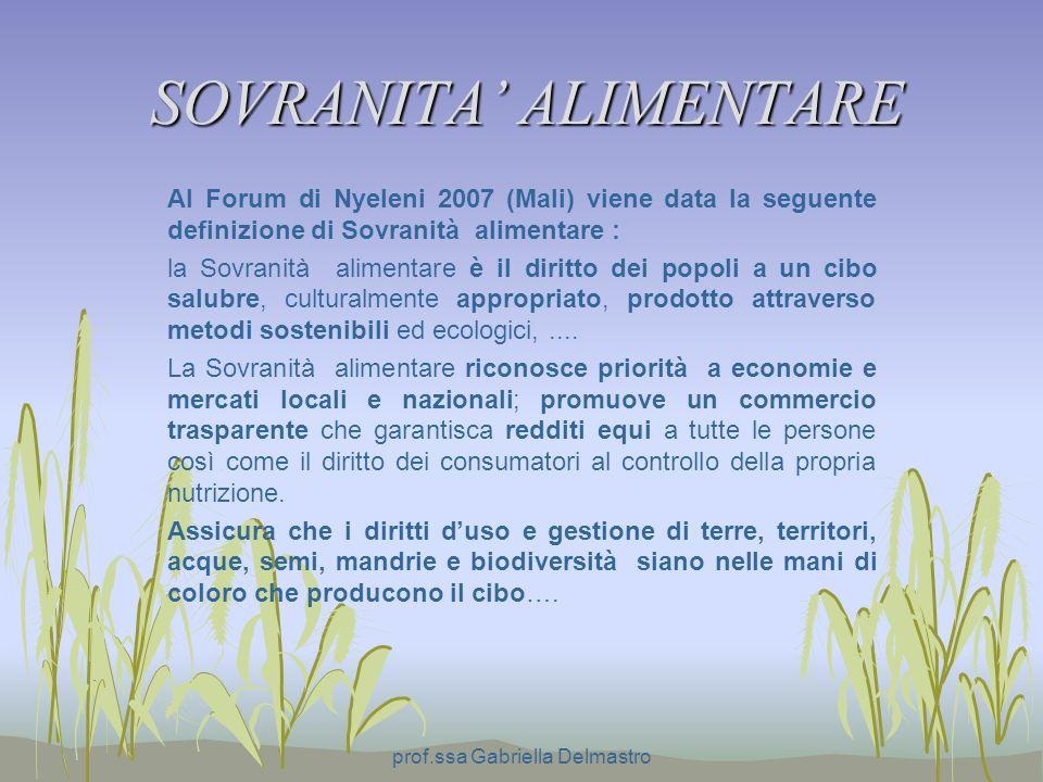 SOVRANITA ALIMENTARE Al Forum di Nyeleni 2007 (Mali) viene data la seguente definizione di Sovranità alimentare : la Sovranità alimentare è il diritto dei popoli a un cibo salubre, culturalmente appropriato, prodotto attraverso metodi sostenibili ed ecologici,....