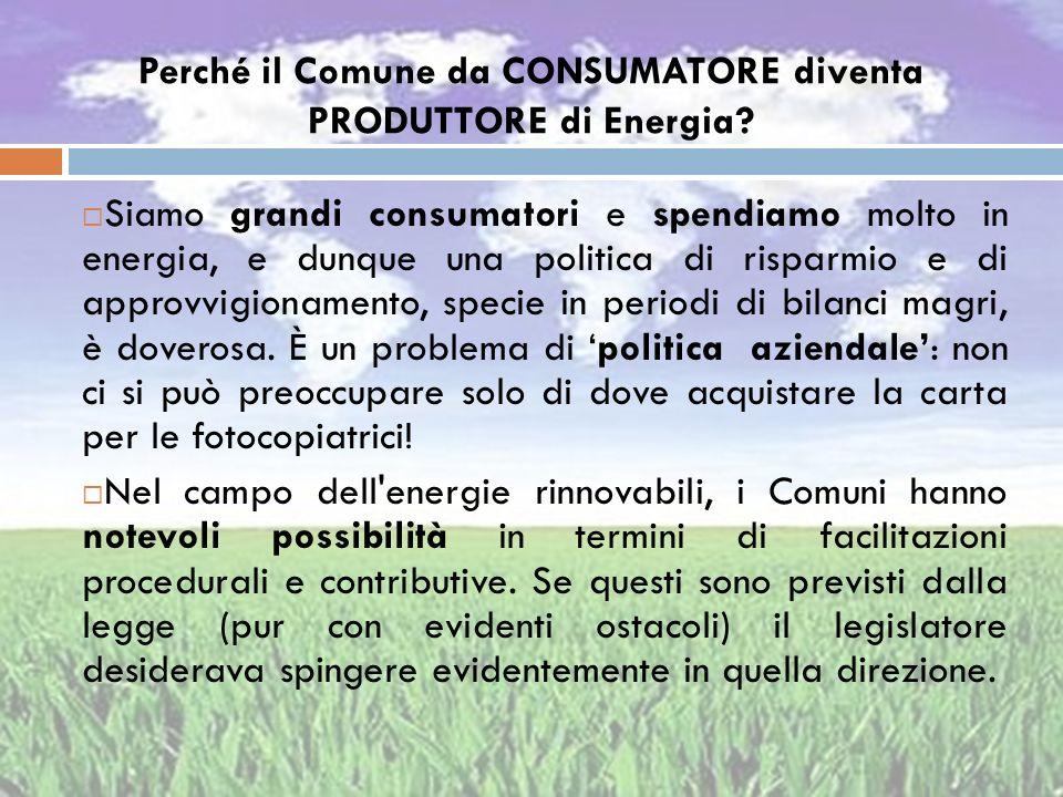 Perché il Comune da CONSUMATORE diventa PRODUTTORE di Energia? Siamo grandi consumatori e spendiamo molto in energia, e dunque una politica di risparm