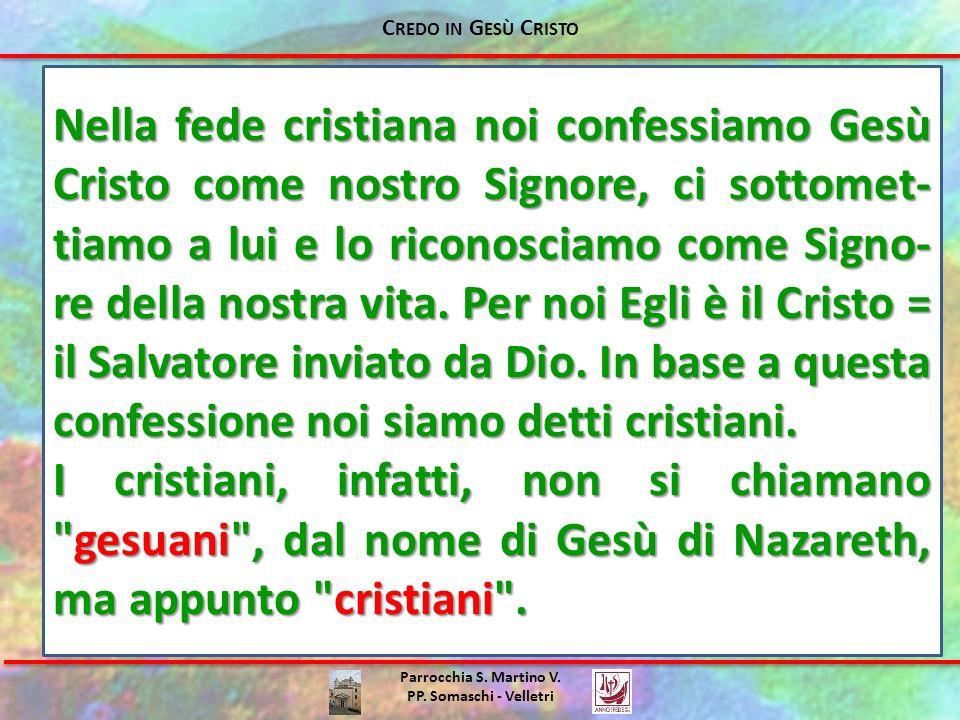 Parrocchia S. Martino V. PP. Somaschi - Velletri Nella fede cristiana noi confessiamo Gesù Cristo come nostro Signore, ci sottomet- tiamo a lui e lo r