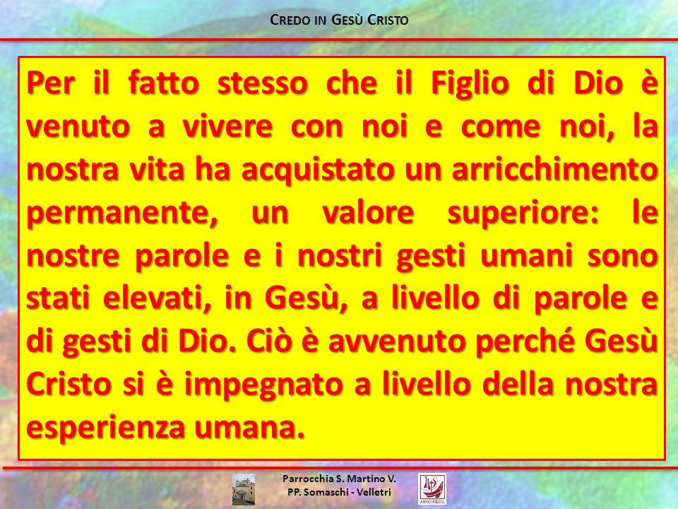 Parrocchia S. Martino V. PP. Somaschi - Velletri Per il fatto stesso che il Figlio di Dio è venuto a vivere con noi e come noi, la nostra vita ha acqu