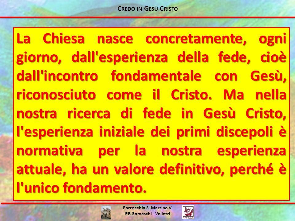 Parrocchia S. Martino V. PP. Somaschi - Velletri La Chiesa nasce concretamente, ogni giorno, dall'esperienza della fede, cioè dall'incontro fondamenta