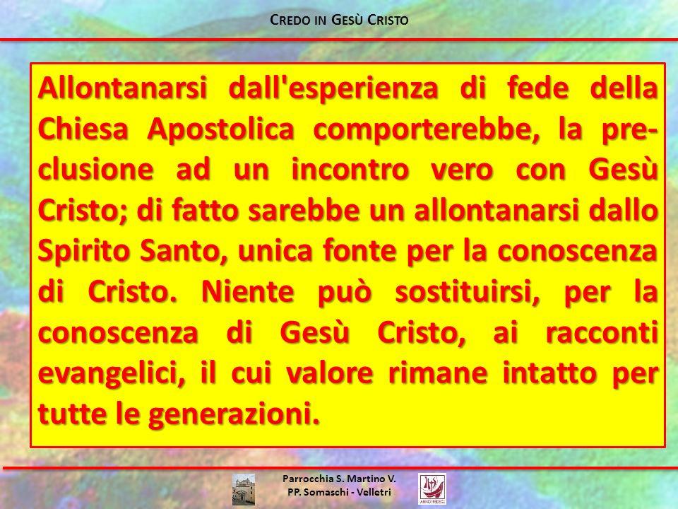 Parrocchia S. Martino V. PP. Somaschi - Velletri Allontanarsi dall'esperienza di fede della Chiesa Apostolica comporterebbe, la pre- clusione ad un in