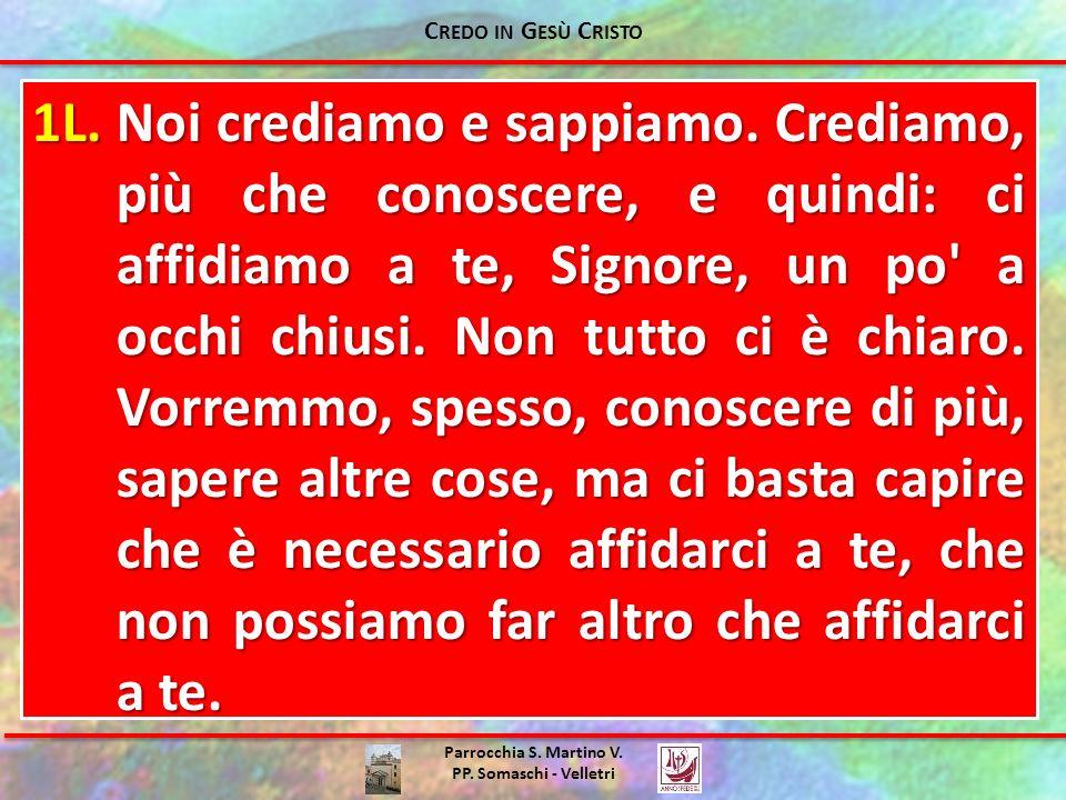 Parrocchia S. Martino V. PP. Somaschi - Velletri 1L.Noi crediamo e sappiamo. Crediamo, più che conoscere, e quindi: ci affidiamo a te, Signore, un po'