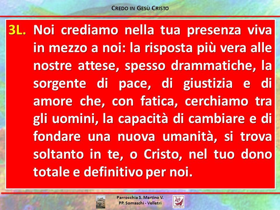 Parrocchia S. Martino V. PP. Somaschi - Velletri 3L.Noi crediamo nella tua presenza viva in mezzo a noi: la risposta più vera alle nostre attese, spes