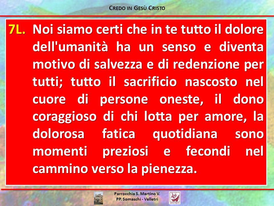 Parrocchia S. Martino V. PP. Somaschi - Velletri 7L.Noi siamo certi che in te tutto il dolore dell'umanità ha un senso e diventa motivo di salvezza e