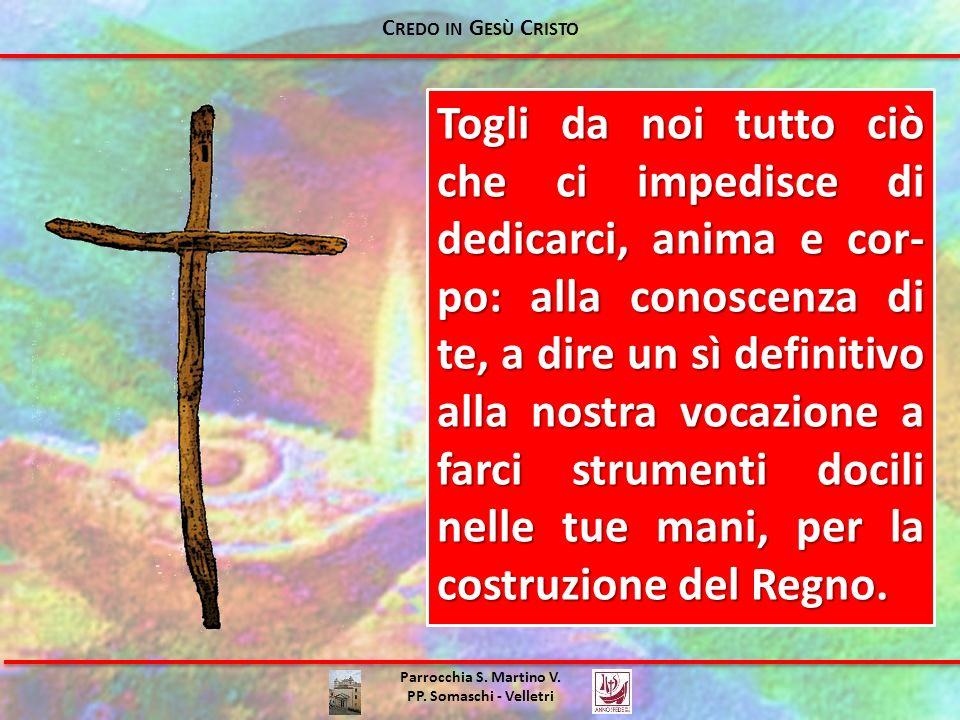 Parrocchia S. Martino V. PP. Somaschi - Velletri Togli da noi tutto ciò che ci impedisce di dedicarci, anima e cor- po: alla conoscenza di te, a dire