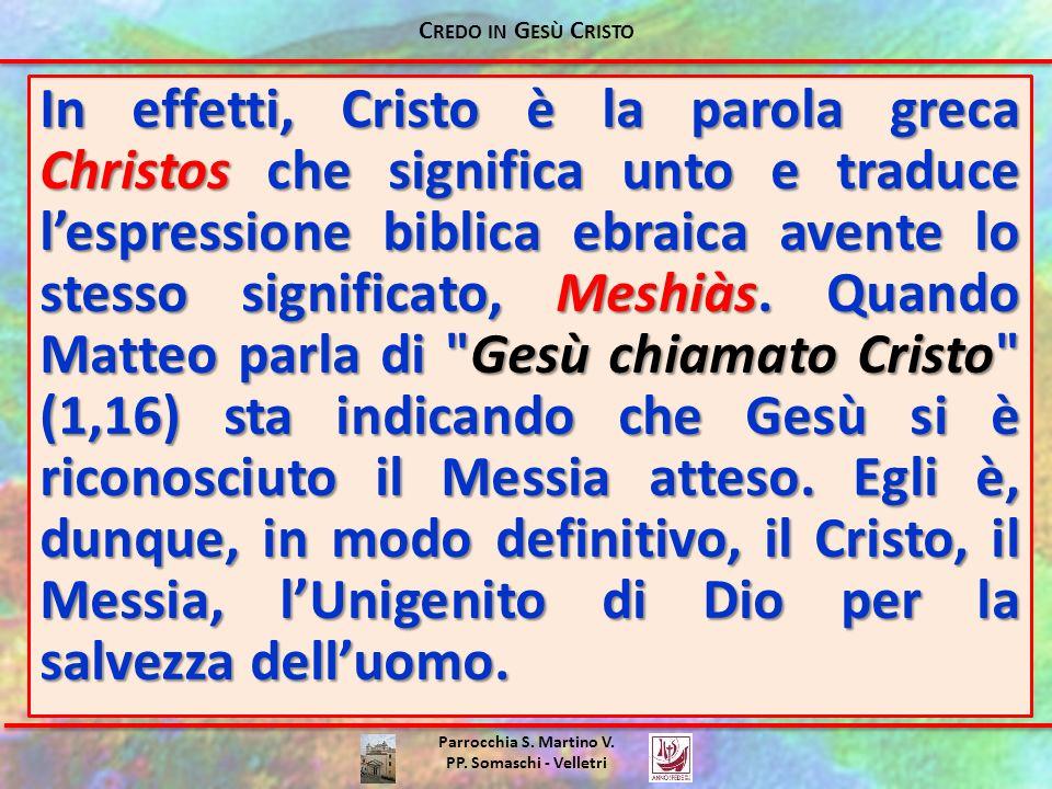 Parrocchia S. Martino V. PP. Somaschi - Velletri In effetti, Cristo è la parola greca Christos che significa unto e traduce lespressione biblica ebrai