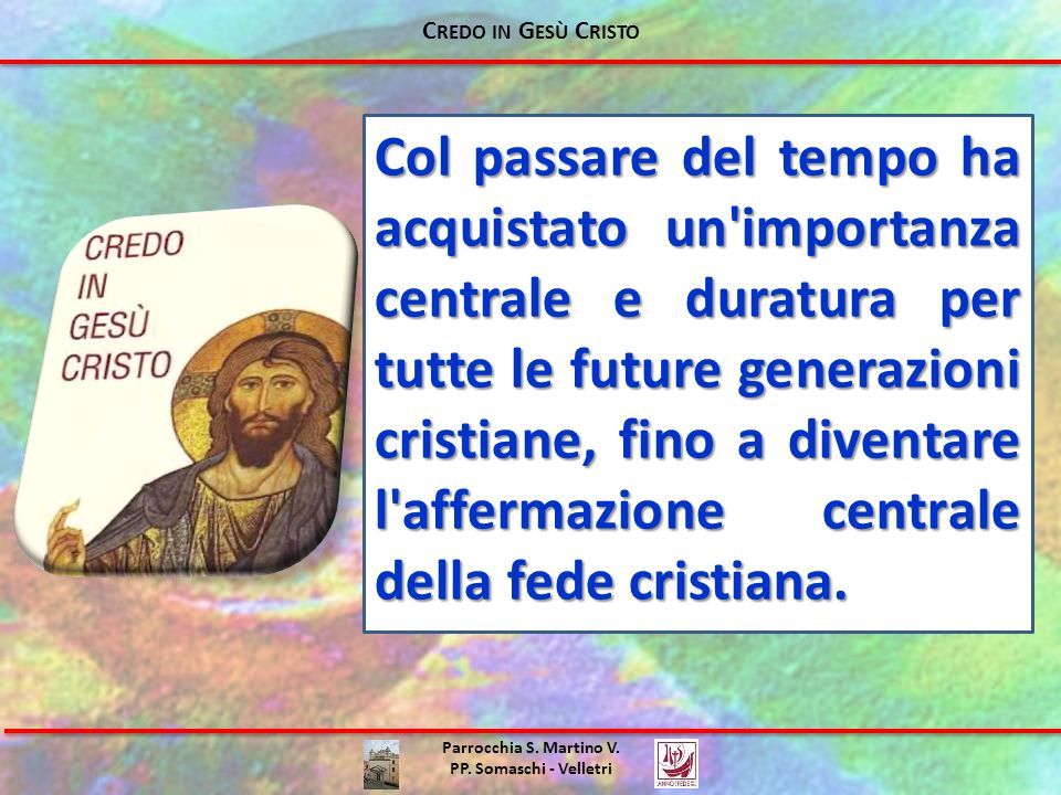 Parrocchia S. Martino V. PP. Somaschi - Velletri Col passare del tempo ha acquistato un'importanza centrale e duratura per tutte le future generazioni