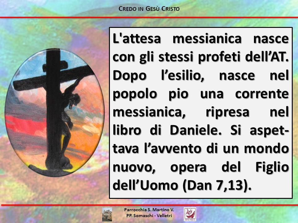 Parrocchia S. Martino V. PP. Somaschi - Velletri L'attesa messianica nasce con gli stessi profeti dellAT. Dopo lesilio, nasce nel popolo pio una corre