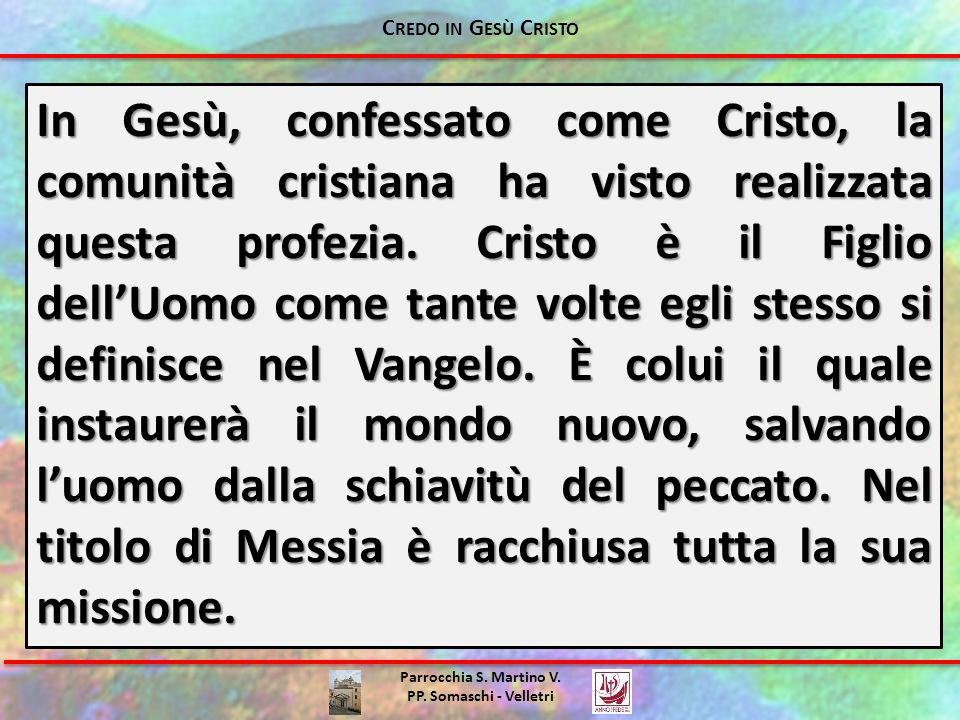 Parrocchia S. Martino V. PP. Somaschi - Velletri In Gesù, confessato come Cristo, la comunità cristiana ha visto realizzata questa profezia. Cristo è