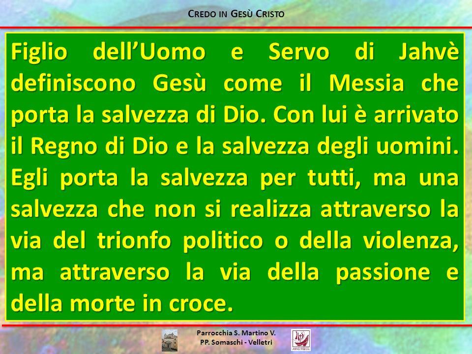 Parrocchia S. Martino V. PP. Somaschi - Velletri Figlio dellUomo e Servo di Jahvè definiscono Gesù come il Messia che porta la salvezza di Dio. Con lu