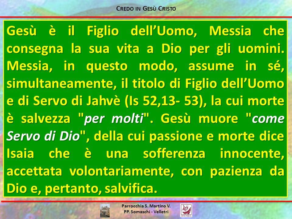 Parrocchia S. Martino V. PP. Somaschi - Velletri Gesù è il Figlio dellUomo, Messia che consegna la sua vita a Dio per gli uomini. Messia, in questo mo