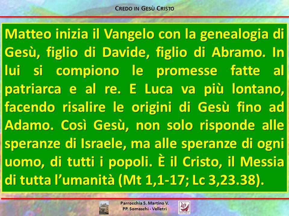 Parrocchia S. Martino V. PP. Somaschi - Velletri Matteo inizia il Vangelo con la genealogia di Gesù, figlio di Davide, figlio di Abramo. In lui si com