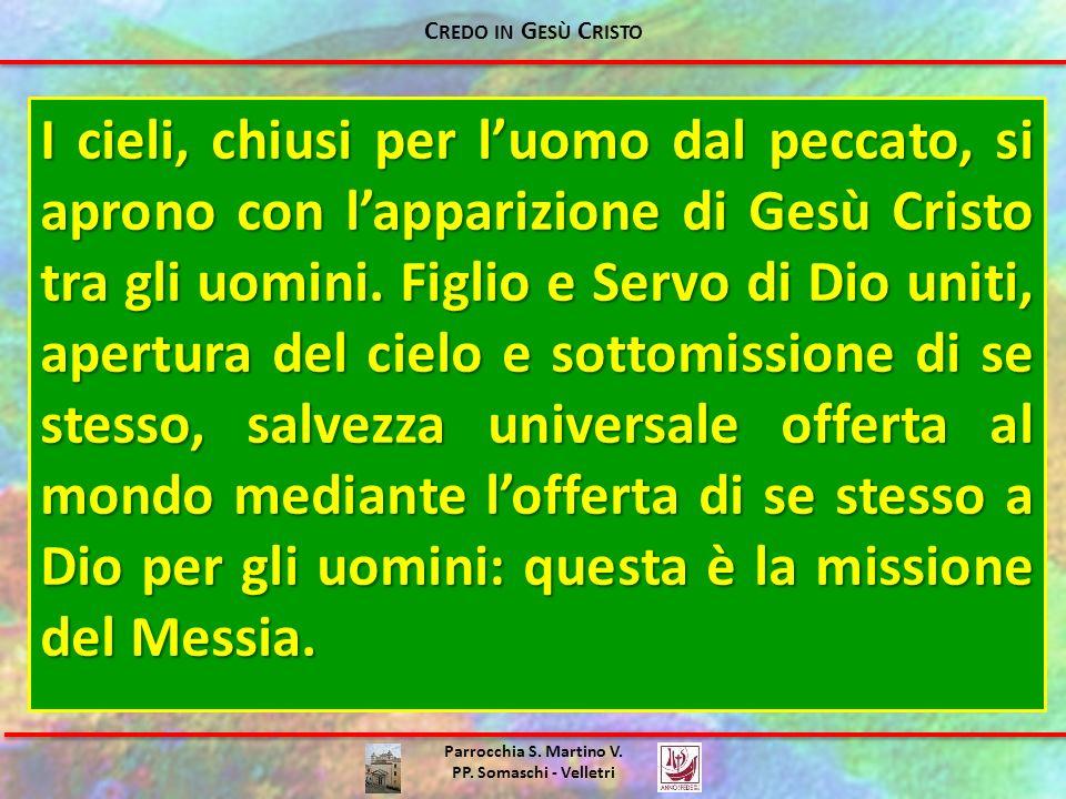 Parrocchia S. Martino V. PP. Somaschi - Velletri I cieli, chiusi per luomo dal peccato, si aprono con lapparizione di Gesù Cristo tra gli uomini. Figl