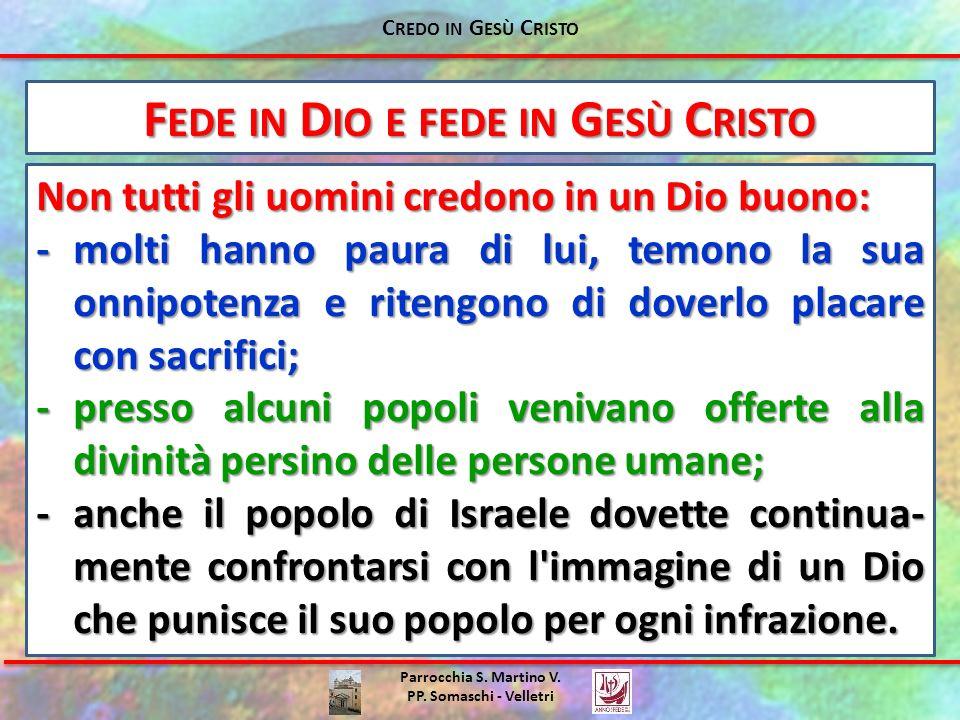 Parrocchia S. Martino V. PP. Somaschi - Velletri F EDE IN D IO E FEDE IN G ESÙ C RISTO Non tutti gli uomini credono in un Dio buono: -molti hanno paur