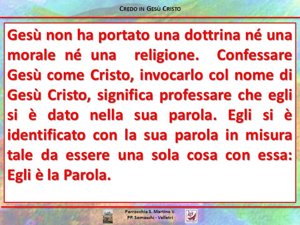 Parrocchia S. Martino V. PP. Somaschi - Velletri Gesù non ha portato una dottrina né una morale né una religione. Confessare Gesù come Cristo, invocar