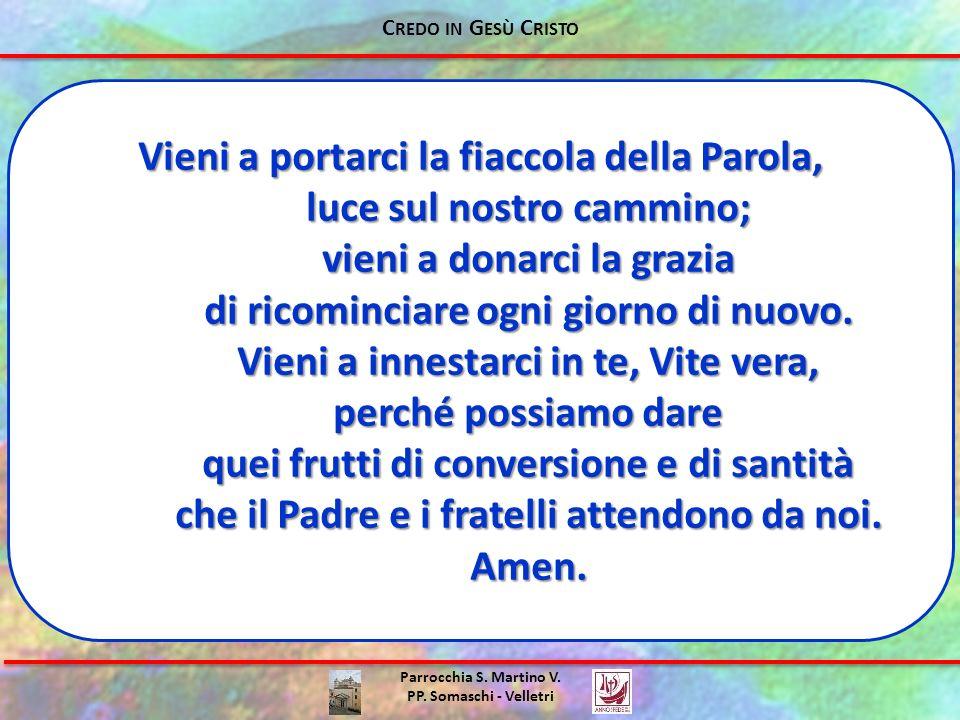 Parrocchia S. Martino V. PP. Somaschi - Velletri Vieni a portarci la fiaccola della Parola, luce sul nostro cammino; vieni a donarci la grazia di rico