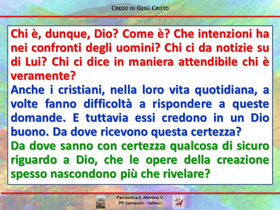 Parrocchia S. Martino V. PP. Somaschi - Velletri Chi è, dunque, Dio? Come è? Che intenzioni ha nei confronti degli uomini? Chi ci da notizie su di Lui