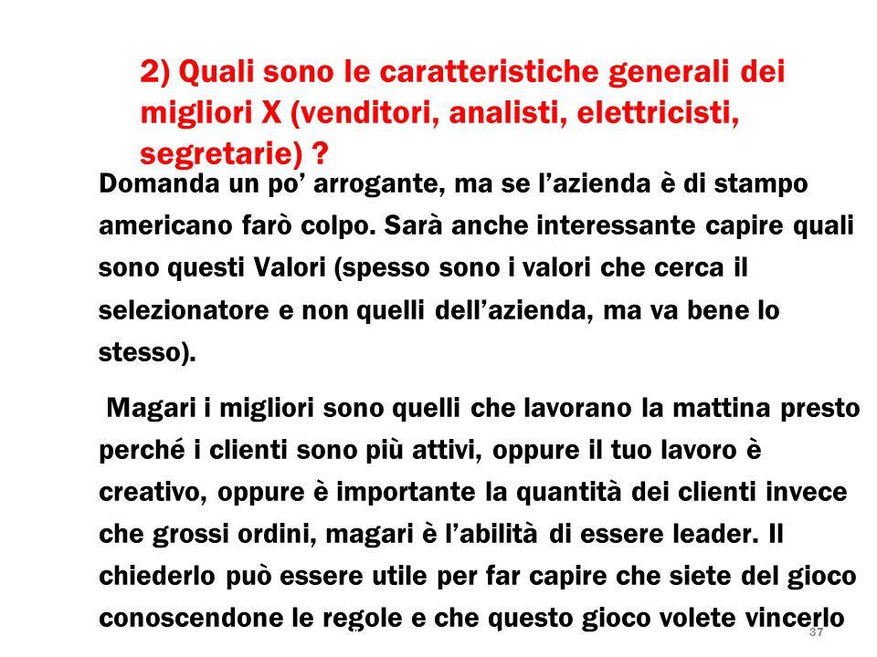 37 2) Quali sono le caratteristiche generali dei migliori X (venditori, analisti, elettricisti, segretarie) ? Domanda un po arrogante, ma se lazienda