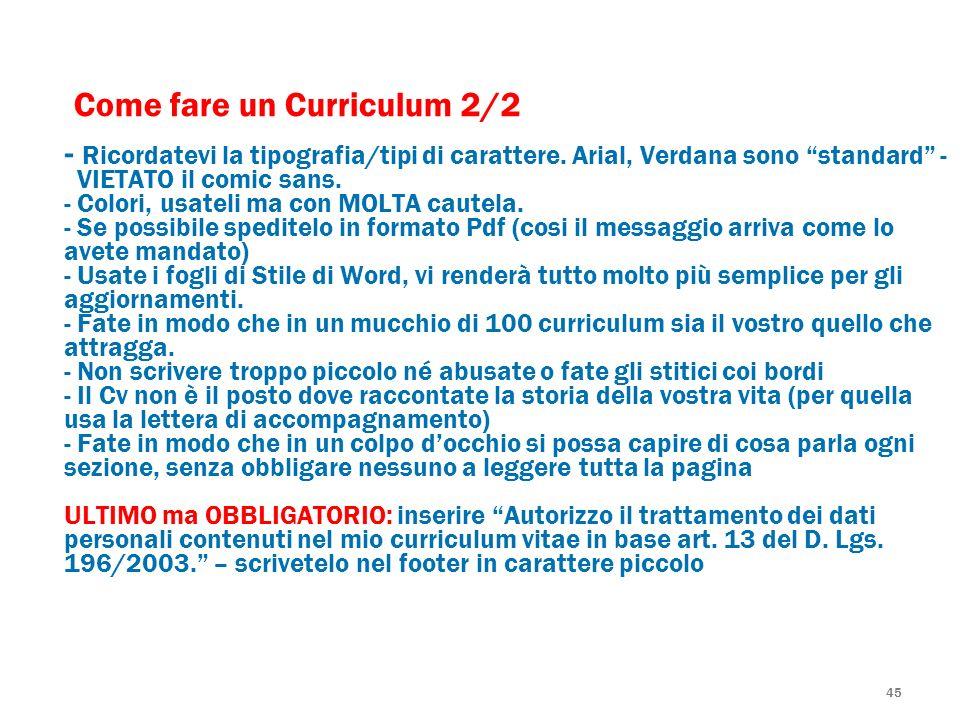 45 Come fare un Curriculum 2/2 - Ricordatevi la tipografia/tipi di carattere. Arial, Verdana sono standard - VIETATO il comic sans. - Colori, usateli